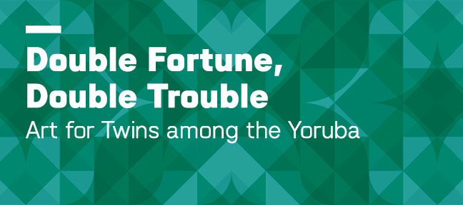 Double Fortune, Double Trouble: Art for Twins among the Yorùbá
