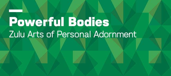 Powerful Bodies: Zulu Arts of Personal Adornment