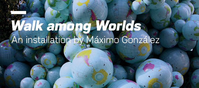 Walk among Worlds, an installation by Máximo González
