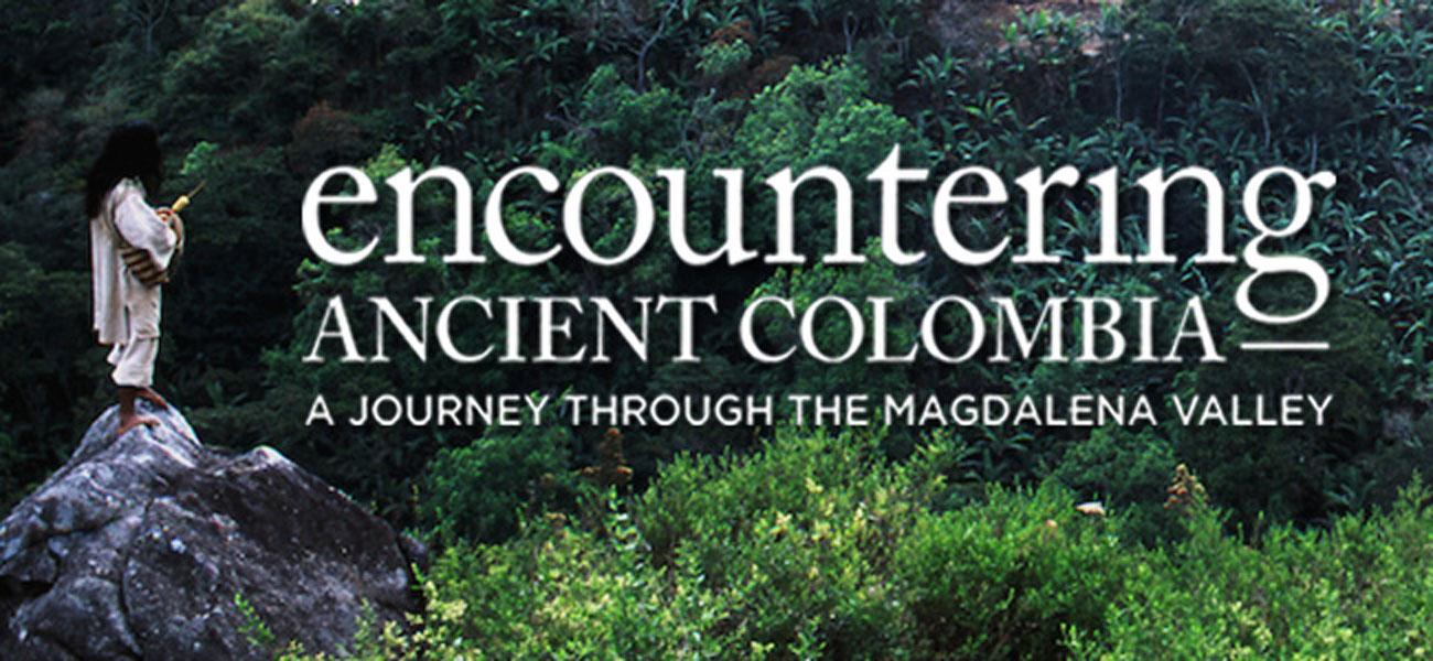 Encountering Ancient Colombia–A Journey through the Magdalena Valley