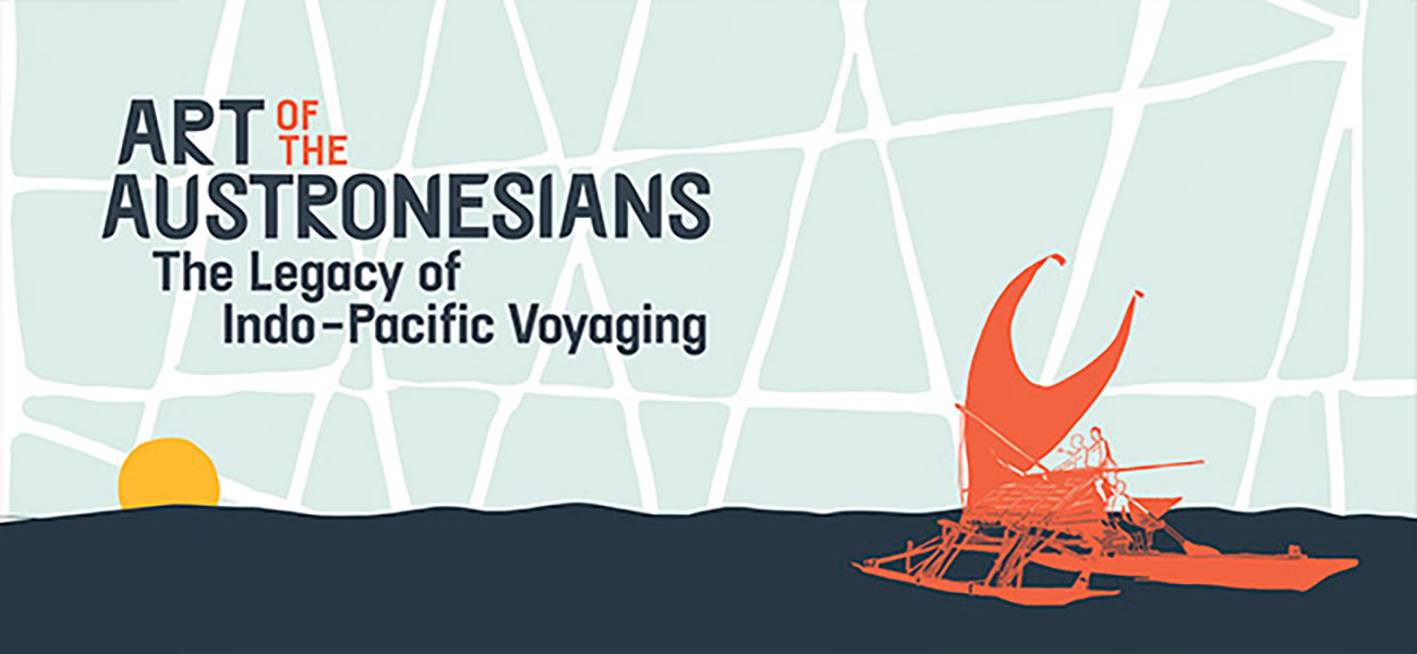 Art of the Austronesians: The Legacy of Indo-Pacific Voyaging