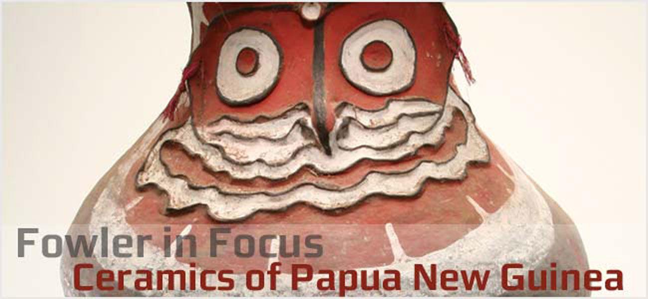 Fowler in Focus: Ceramics of Papua New Guinea