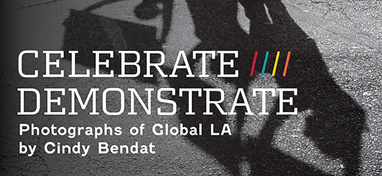 Celebrate/Demonstrate: Photographs of Global LA by Cindy Bendat