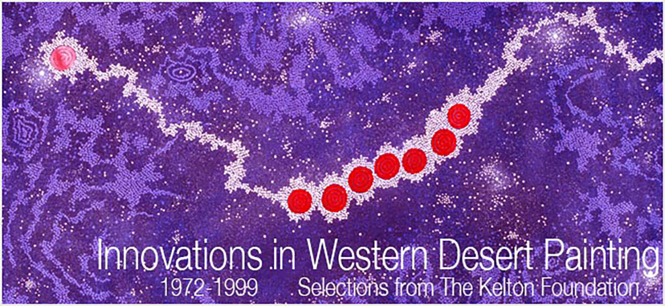 Innovations in Western Desert Painting, 1972-1999: Selections from The Kelton Foundation