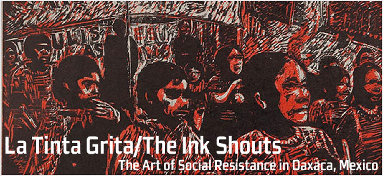 La Tinta Grita/the Ink Shouts: The Art Of Social Resistance In Oaxaca, Mexico