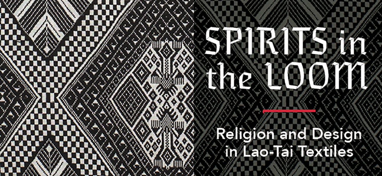 Fowler in Focus: Spirits in the Loom: Religion and Design in Lao-Tai Textiles