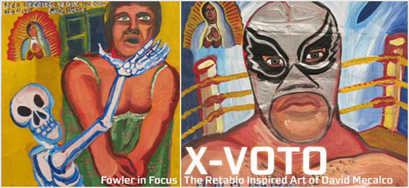 Fowler in Focus: X-VOTO The Retablo Inspired Art of David Mecalco