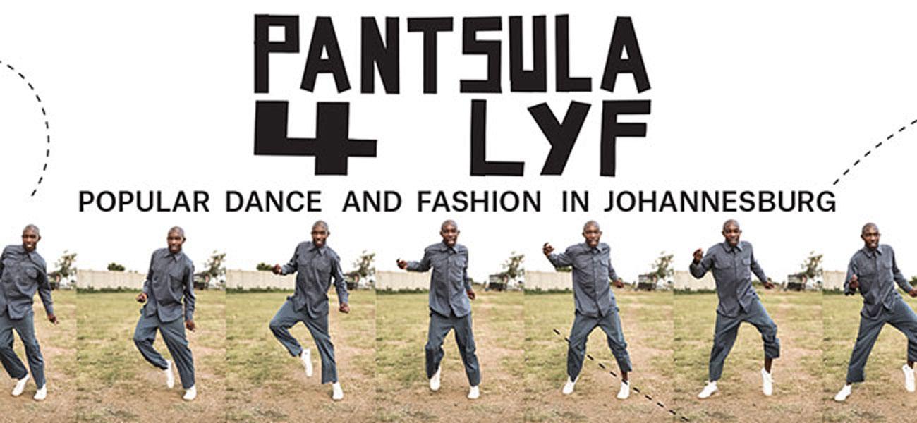 Pantsula 4 Lyf: Popular Dance And Fashion In Johannesburg