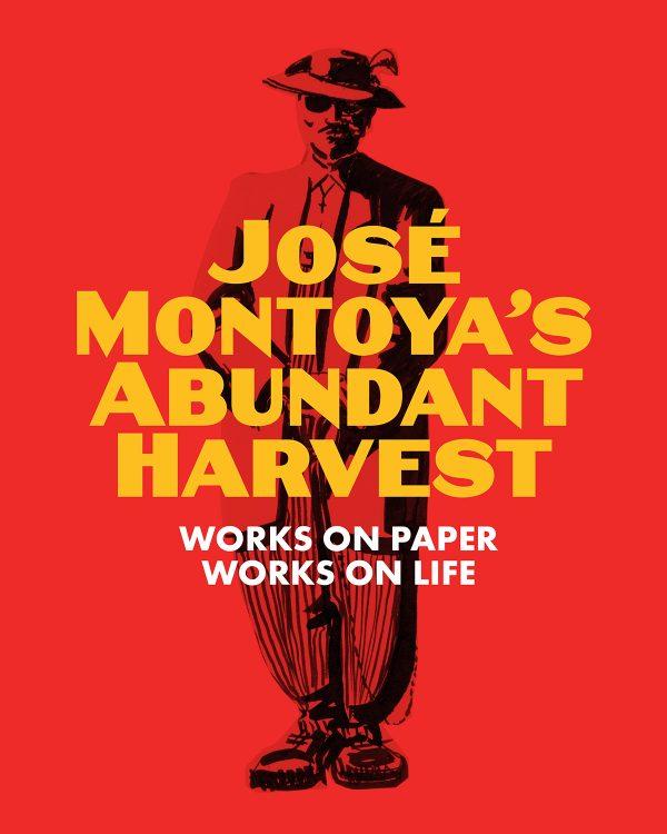 JOSE MONTOYA'S ABUNDANT HARVEST: WORKS ON PAPER / WORKS ON LIFE