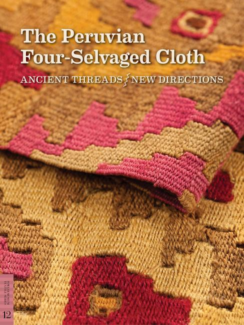 THE PERUVIAN FOUR-SELVAGED CLOTH: ANCIENT THREADS, NEW DIRECTIONS