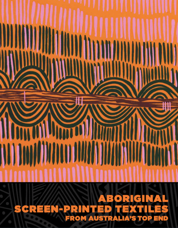 Aboriginal Screen-Printed Textiles from Australia's Top End