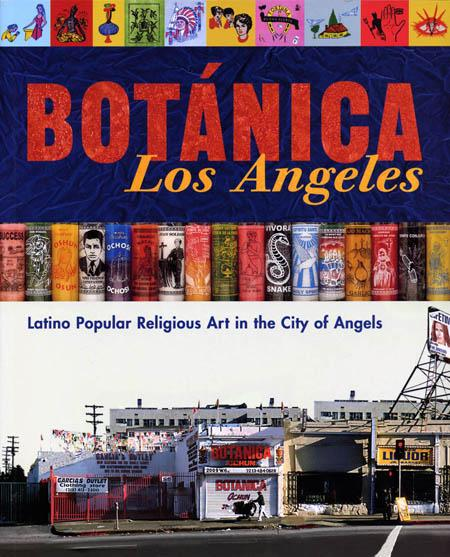 BOTÁNICA LOS ANGELES: LATINO POPULAR RELIGIOUS ART IN THE CITY OF ANGELS