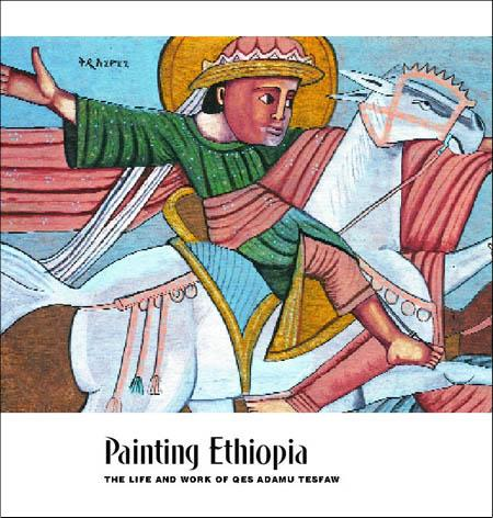PAINTING ETHIOPIA: THE LIFE AND WORK OF QES ADAMU TESFAW