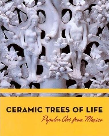 CERAMIC TREES OF LIFE: POPULAR ART FROM MEXICO