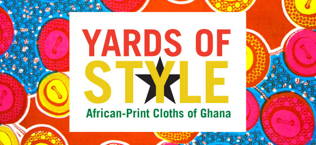 Fowler in Focus: Yards of Style, African-Print Cloths of Ghana