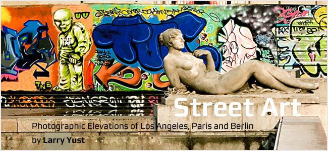 Street Art: Photographic Elevations of Los Angeles, Paris and Berlin by Larry Yust
